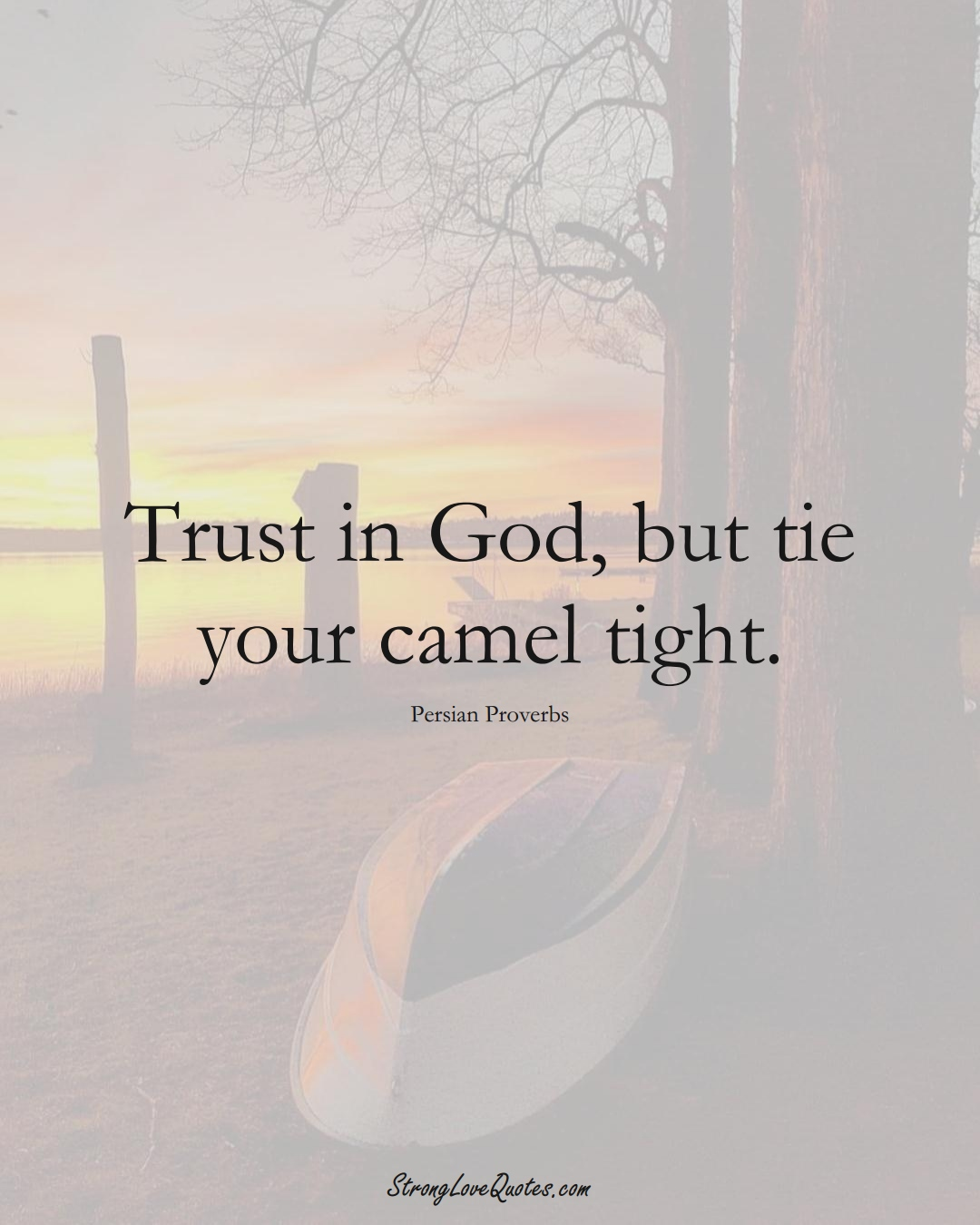 Trust in God, but tie your camel tight. (Persian Sayings);  #aVarietyofCulturesSayings