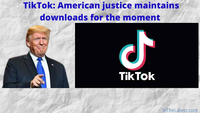 TikTok: American justice maintains downloads for the moment