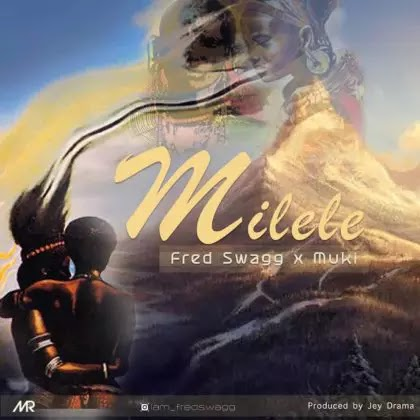 Download Audio | Fred Swagg ft Muki - Milele
