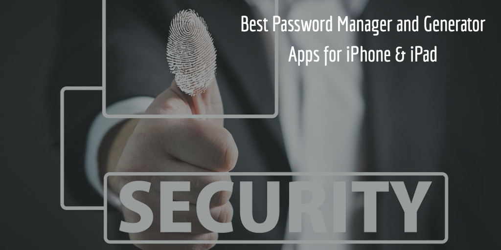 The Best Password Manager and Generator Apps for iPhone and iPad