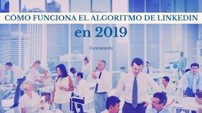 como-funciona-el-algoritmo-de-linkedin-en-2019