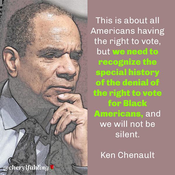 This is about all Americans having the right to vote, but we need to recognize the special history of the denial of the right to vote for Black Americans, and we will not be silent. — Ken Chenault, former American Express CEO