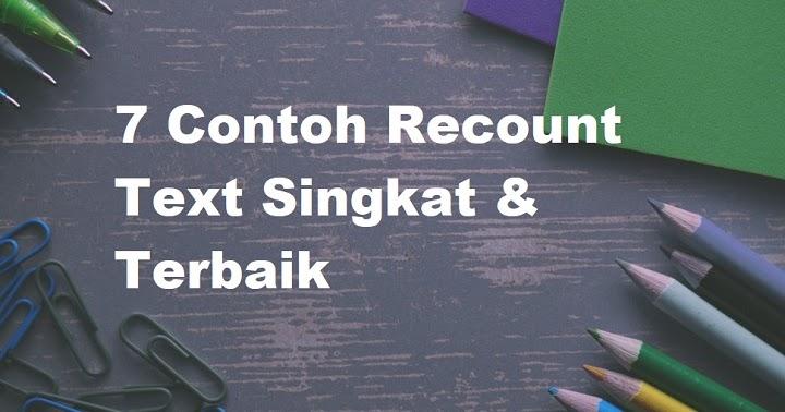 27 Contoh Recount Text Lengkap Beserta Ciri Ciri Arti Struktur