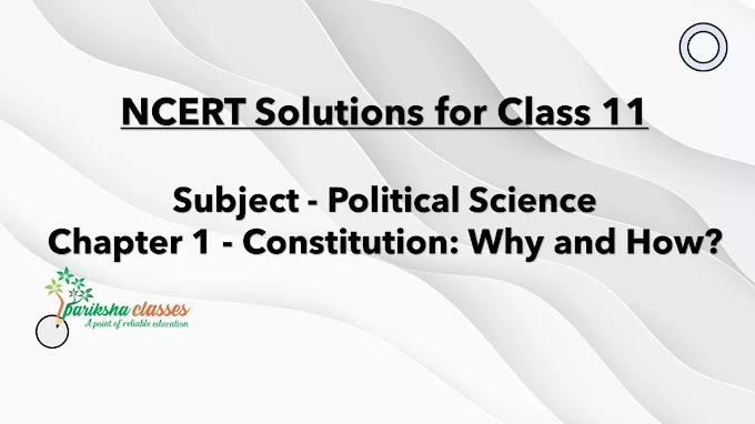 NCERT Class 11th POLITICAL SCIENCE Solutions / Notes : CHAPTER-1 Constitution: Why and How?