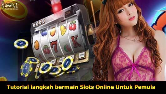 Tutorial langkah bermain Slots Online Untuk Pemula