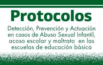 Protocolos para la detección, prevención y actuación en casos de abuso sexual infantil, acoso escolar y maltrato en las escuelas de educación básica.