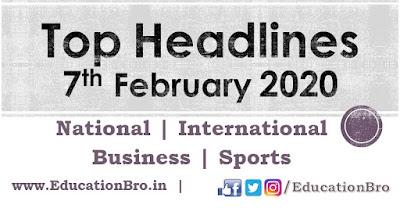 Top Headlines 7th February 2020 EducationBro