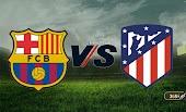 """في صراع الدوري الملتهب """" برشلونة يُلاقي اتلتيكو مدريد """" للبحث عن الصدارة"""