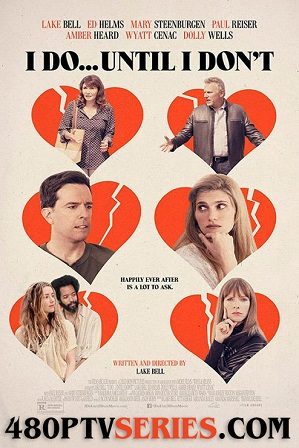 Download I Do... Until I Don't (2017) 1GB Full Hindi Dual Audio Movie Download 720p WebRip Free Watch Online Full Movie Download Worldfree4u 9xmovies