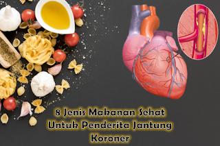 8 Jenis Makanan Sehat Untuk Penderita Jantung Koroner