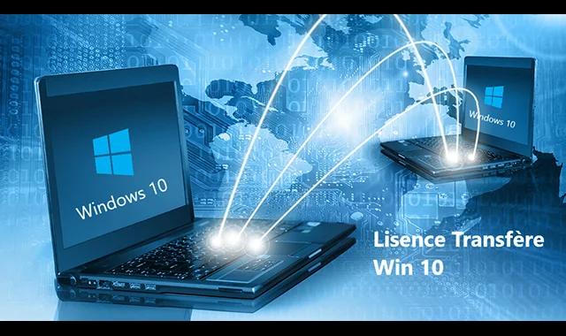 Comment transférer une licence système Windows 10 vers un nouveau ordinateur?