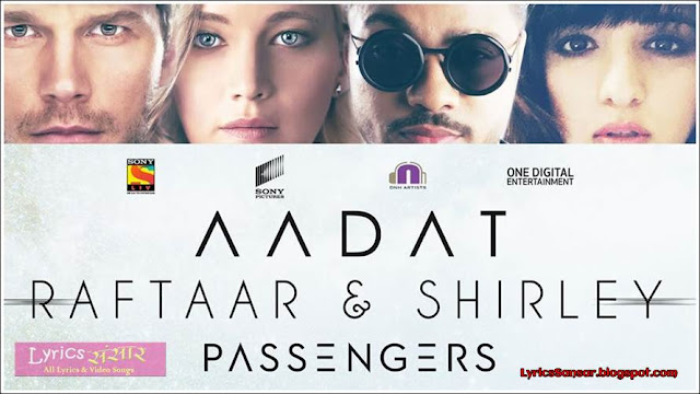 AADAT LYRICS By RaftaaR's Song in Hollywood Movie Passengers!