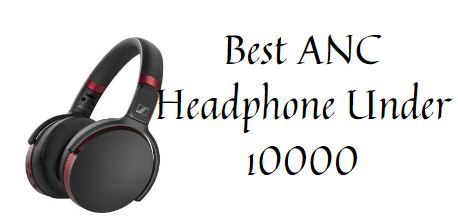 Top 5 Active Noise Cancelling Headphone Under 10000 [2021]