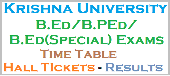 Krishna University,B.Ed B.PEd B.Ed(Special) Exams Time Table,Hall tickets, Results