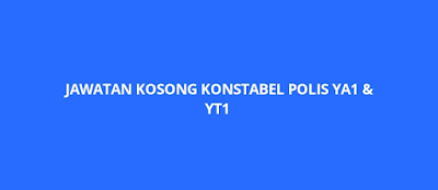 Jawatan Kosong Konstabel Polis YA1, YT1 2019