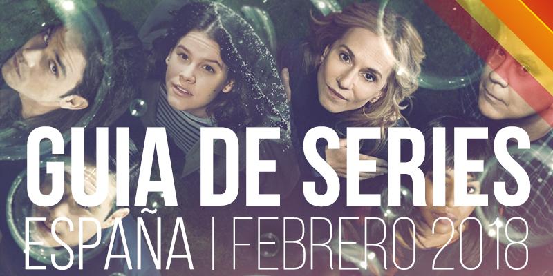 Series que se estrenarán en España en las plataformas y canales españoles durante el mes de febrero de 2018.