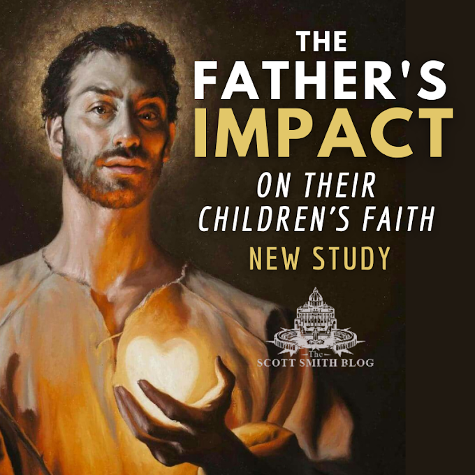 The Father's Impact on Their Children's Faith: Recent Study Shows Dad's Dramatic Influence