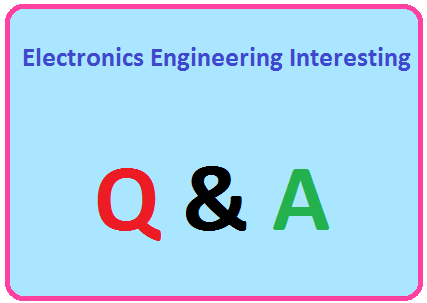 Electronics Interesting questions, Electronics interview questions