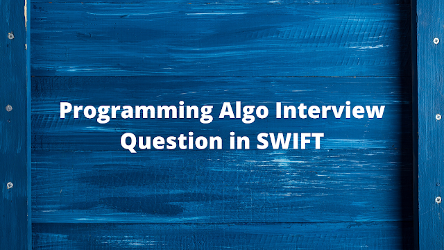 Programming Algo Interview Question in SWIFT