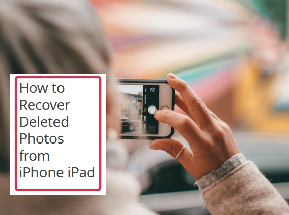 How to Recover Deleted Photos from iPhone iPad