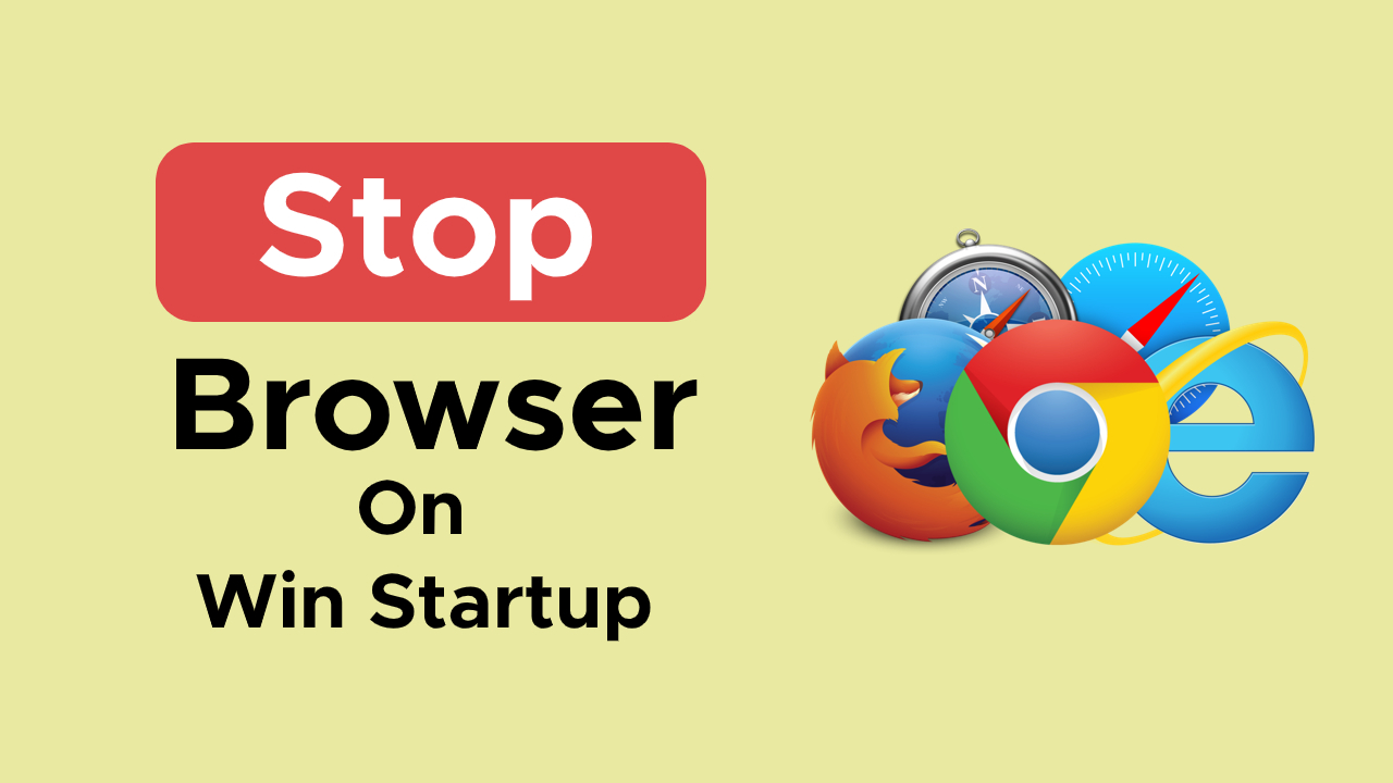 how-do-i-stop-my-browser-from-opening-on-startup-windows-10