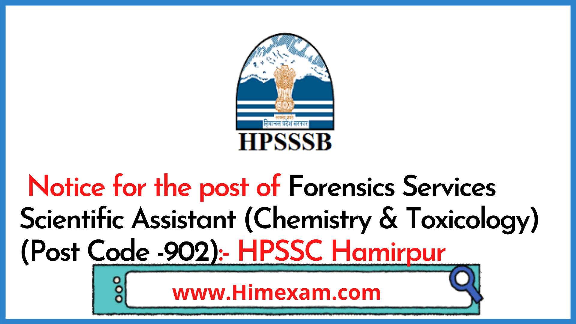 Notice  for the post of Forensics Services Scientific Assistant (Chemistry & Toxicology) (Post Code -902):- HPSSC Hamirpur