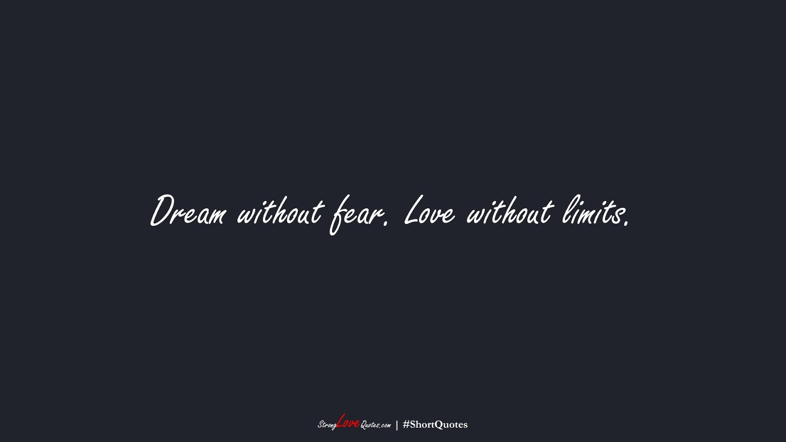 Dream without fear. Love without limits.FALSE