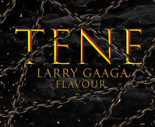 Download Larry Gaaga – Tene ft. Flavour mp3