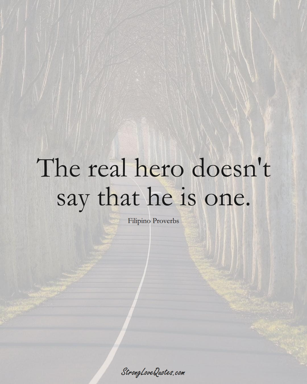 The real hero doesn't say that he is one. (Filipino Sayings);  #AsianSayings