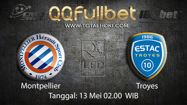 BOLA88 - PREDIKSI TARUHAN BOLA MONTPELLIER VS TROYES 13 MEI 2018 ( FRENCH LIGUE 1 )