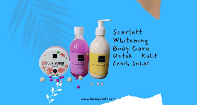 scarlett-whitening-body-care-untuk-kulit-lebih-sehat