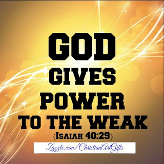 God gives power to the weak Isaiah 40:29