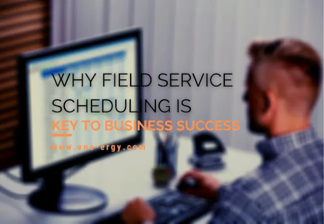 Why Field Service Scheduling Is Key To Business Success