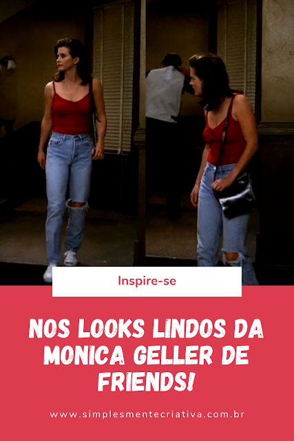 Se inspirando nos Looks da Monica de FRIENDS!