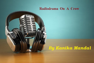 Radio Drama On A Crow, By Kanika Mandal