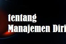 Makalah tentang Manajemen Diri
