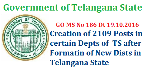 TS GO MS No 186 Formation of New Districts Creation of New Posts in Telangana Revenue Department ts-go-ms-no-186-formation-of-new-districts-creation-of-posts-2109-telangana – Formation / Reorganization of Districts, Revenue Divisions and Mandals - Creation of two thousand one hundred and nine (2109) posts under Chief Commissioner of Land Administration, Telangana, Hyderabad – Orders – Issued. FINANCE (HRM-I) DEPARTMENT G.O.Ms.No.186    Dated:19.10.2016. Read:- Revenue Department, U.O.No.21167/Ser.I/2016, dt:21.09.2016.