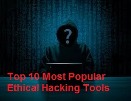 Top 10 Most Popular Ethical Hacking Tools