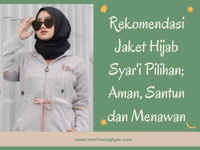 Rekomendasi Jaket Hijab Syar'i Pilihan; Aman, Santun dan Menawan
