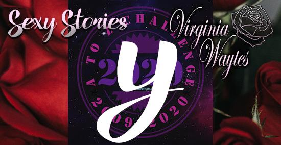 Virginia Waytes' Sexy Stories - AtoZChallenge 2020 - Y