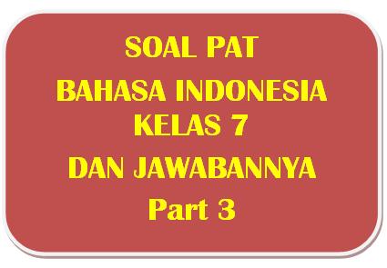 100+ Soal PAT Bahasa Indonesia Kelas 7 dan Kunci Jawabannya I Part 3