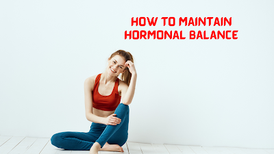 How to maintain hormonal balance?