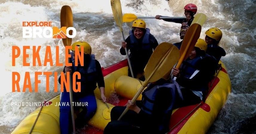 Paket Arung Jeram Pekalen Rafting Probolinggo Wisata Gunung Bromo Tengger Semeru