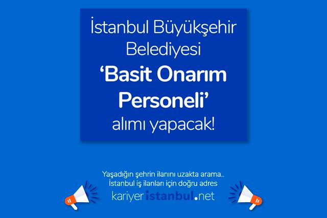 İstanbul Büyükşehir Belediyesi basit onarım personeli usta alımı yapacak. İBB usta iş ilanına nasıl başvurulur? İBB iş ilanları kariyeristanbul.net'te!