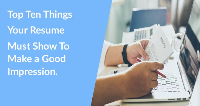 Top 10 points your resume must reveal to give an employer a good impression