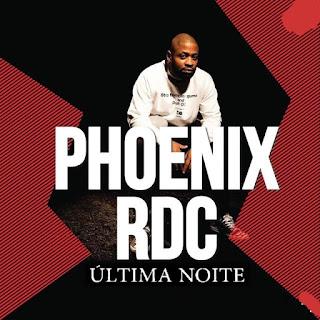 Phoenix Rdc - Última Noite