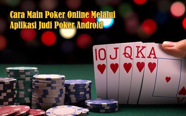 Panduan Bermain Poker Online Melalui Aplikasi Judi Poker Android