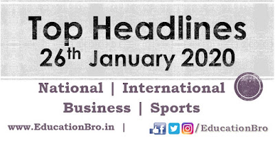 Top Headlines 26th January 2020 EducationBro