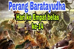Sejarah Perang Baratayudha di Hari Ke Empat belas (ke-14), kisah Mahabharata