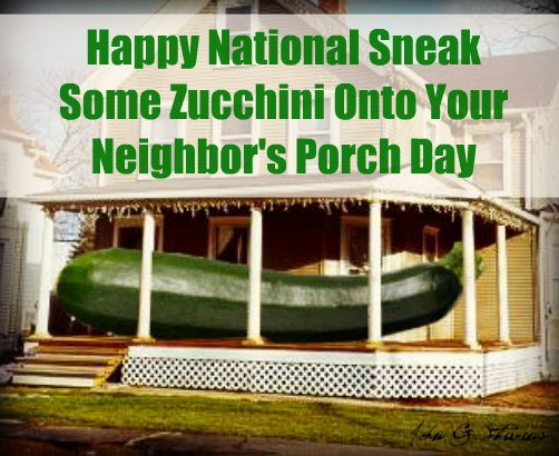 National Sneak Some Zucchini Onto Your Neighbor's Porch Day